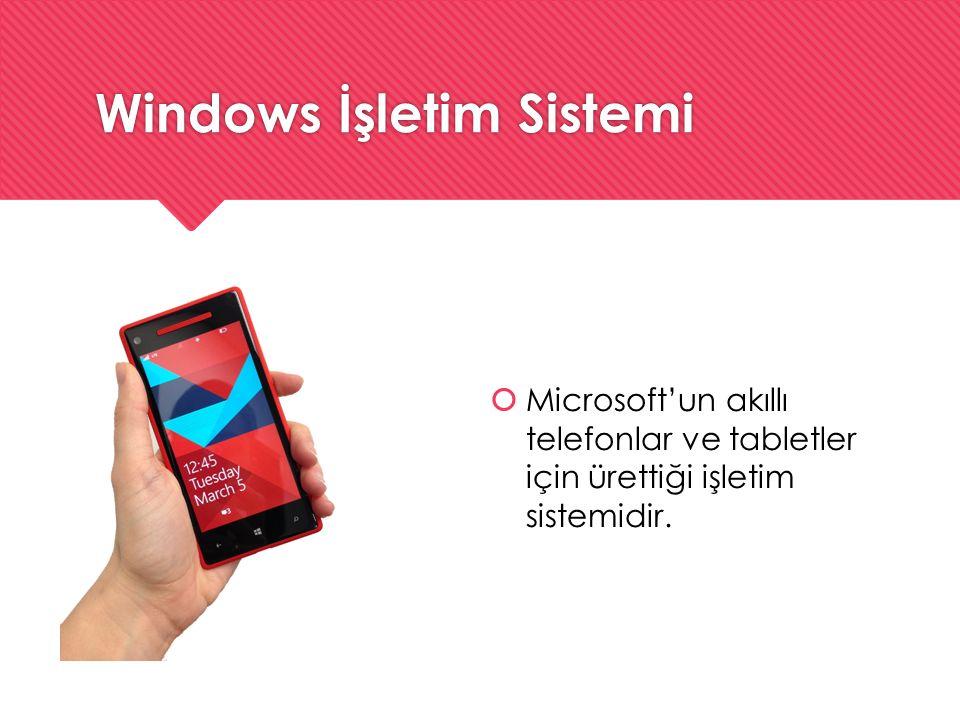 Windows İşletim Sistemi  Microsoft'un akıllı telefonlar ve tabletler için ürettiği işletim sistemidir.