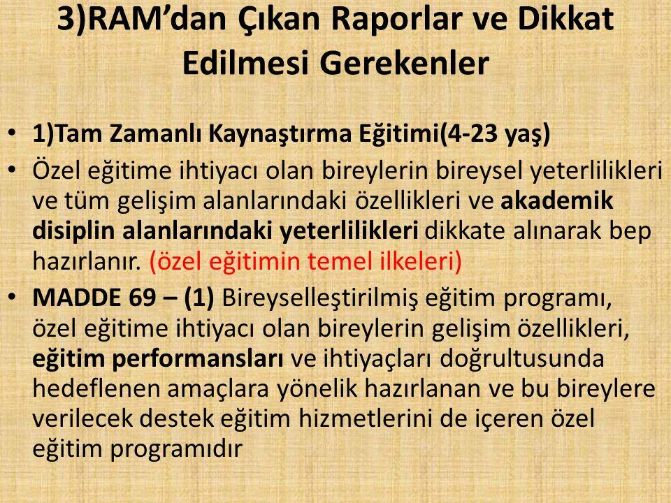 3)RAM'dan Çıkan Raporlar ve Dikkat Edilmesi Gerekenler 1)Tam Zamanlı Kaynaştırma Eğitimi(4-23 yaş) Özel eğitime ihtiyacı olan bireylerin bireysel yete