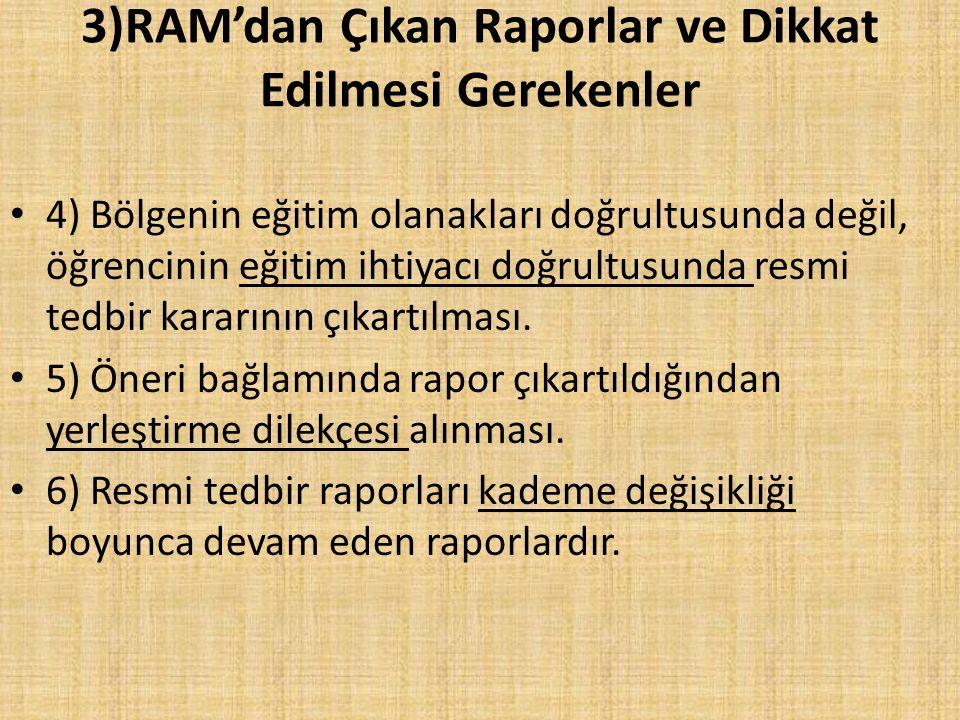 3)RAM'dan Çıkan Raporlar ve Dikkat Edilmesi Gerekenler 4) Bölgenin eğitim olanakları doğrultusunda değil, öğrencinin eğitim ihtiyacı doğrultusunda res