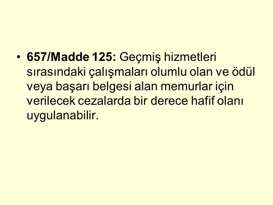 657/Madde 125: Geçmiş hizmetleri sırasındaki çalışmaları olumlu olan ve ödül veya başarı belgesi alan memurlar için verilecek cezalarda bir derece hafif olanı uygulanabilir.