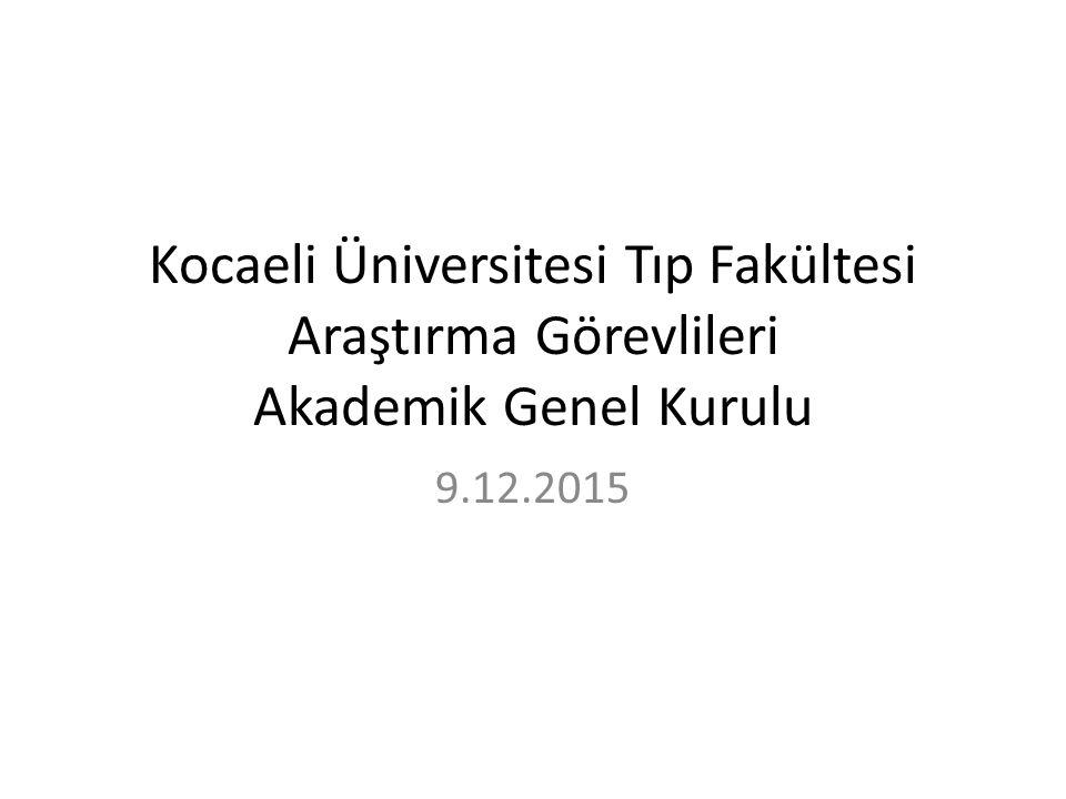 Kocaeli Üniversitesi Tıp Fakültesi Araştırma Görevlileri Akademik Genel Kurulu 9.12.2015