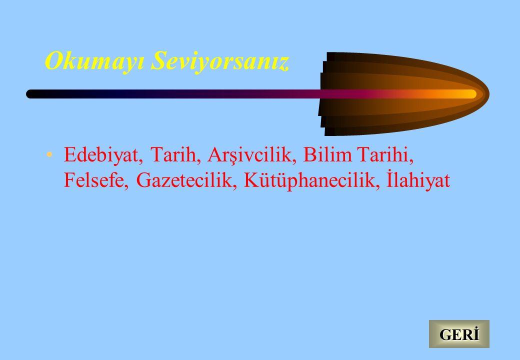 Türkçe ve Sosyal Bilimlere İlginiz varsa Gazetecilik, Halkla İlişkiler, Folklor, Kamu Yönetimi, Radyo-TV, Sosyoloji, Psikoloji, Tarih, Öğretmenlikler,