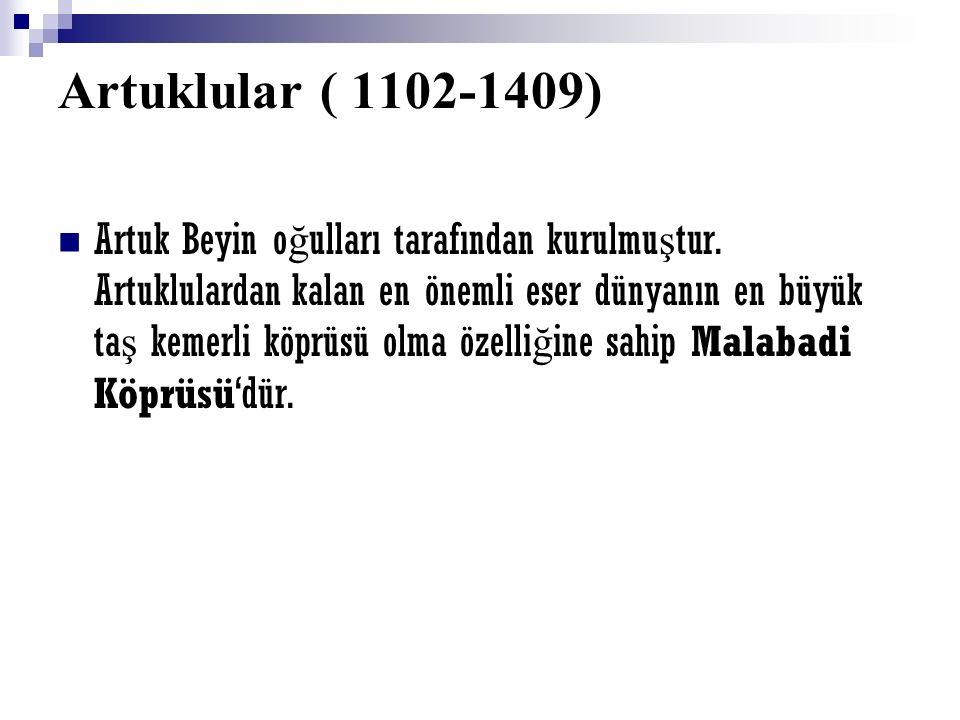 Artuklular ( 1102-1409) Artuk Beyin o ğ ulları tarafından kurulmu ş tur.