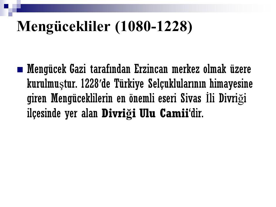 Mengücekliler (1080-1228) Mengücek Gazi tarafından Erzincan merkez olmak üzere kurulmu ş tur. 1228 ′ de Türkiye Selçuklularının himayesine giren Mengü