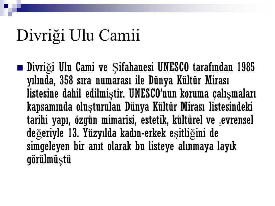 Divriği Ulu Camii Divri ğ i Ulu Cami ve Ş ifahanesi UNESCO tarafından 1985 yılında, 358 sıra numarası ile Dünya Kültür Mirası listesine dahil edilmi ş