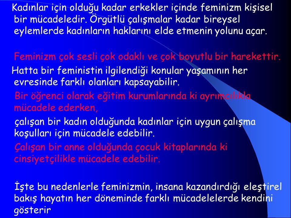 Kadınlar için olduğu kadar erkekler içinde feminizm kişisel bir mücadeledir. Örgütlü çalışmalar kadar bireysel eylemlerde kadınların haklarını elde et