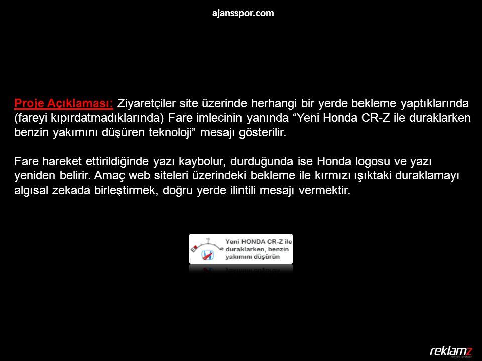 Proje Açıklaması: Ziyaretçiler site üzerinde herhangi bir yerde bekleme yaptıklarında (fareyi kıpırdatmadıklarında) Fare imlecinin yanında Yeni Honda CR-Z ile duraklarken benzin yakımını düşüren teknoloji mesajı gösterilir.