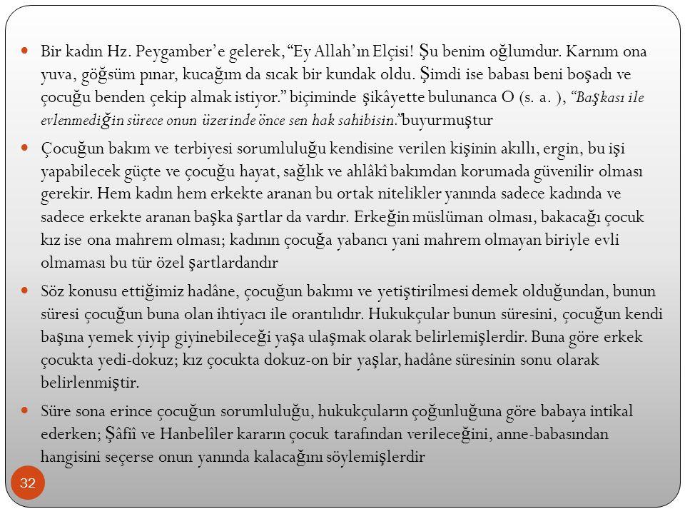 """32 Bir kadın Hz. Peygamber'e gelerek, """"Ey Allah'ın Elçisi! Ş u benim o ğ lumdur. Karnım ona yuva, gö ğ süm pınar, kuca ğ ım da sıcak bir kundak oldu."""