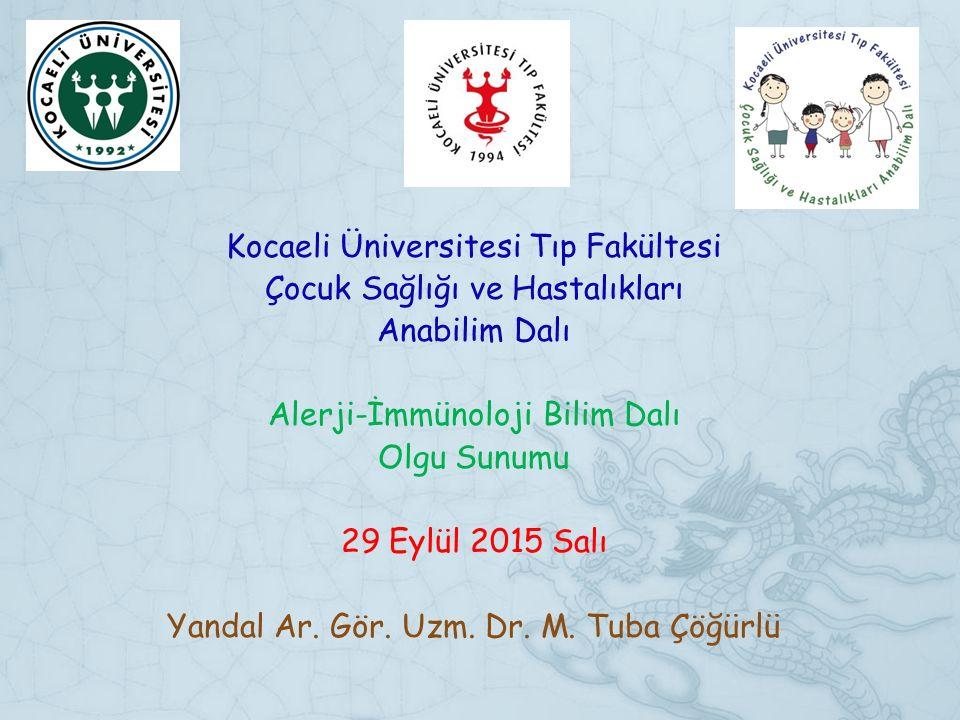 Kocaeli Üniversitesi Tıp Fakültesi Çocuk Sağlığı ve Hastalıkları Anabilim Dalı Alerji-İmmünoloji Bilim Dalı Olgu Sunumu 29 Eylül 2015 Salı Yandal Ar.