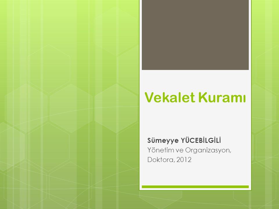 Vekalet Kuramı Sümeyye YÜCEBİLGİLİ Yönetim ve Organizasyon, Doktora, 2012