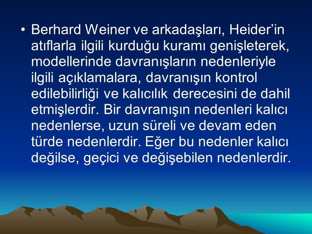 Berhard Weiner ve arkadaşları, Heider'in atıflarla ilgili kurduğu kuramı genişleterek, modellerinde davranışların nedenleriyle ilgili açıklamalara, davranışın kontrol edilebilirliği ve kalıcılık derecesini de dahil etmişlerdir.