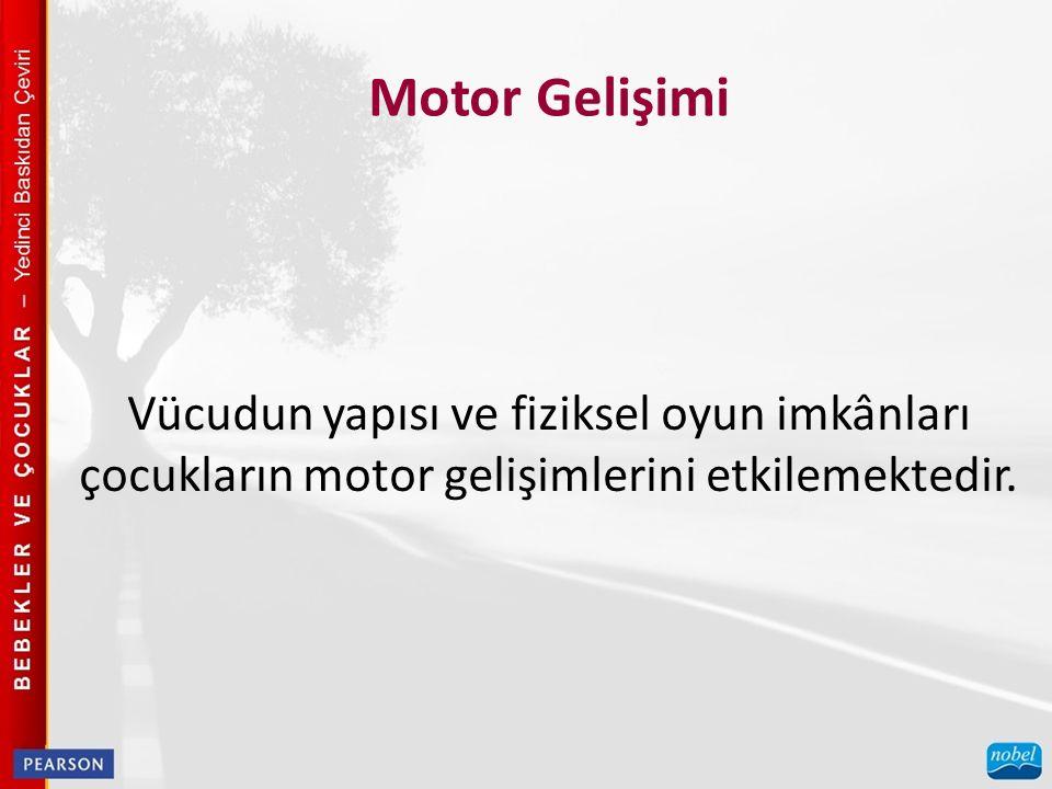 Motor Gelişimi Vücudun yapısı ve fiziksel oyun imkânları çocukların motor gelişimlerini etkilemektedir.