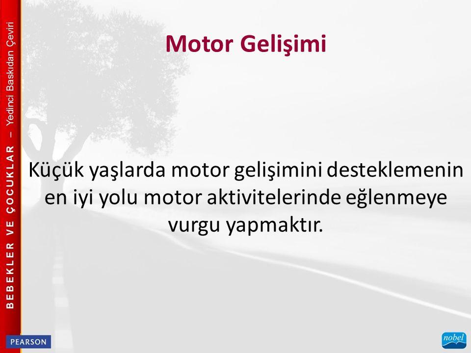 Motor Gelişimi Küçük yaşlarda motor gelişimini desteklemenin en iyi yolu motor aktivitelerinde eğlenmeye vurgu yapmaktır.