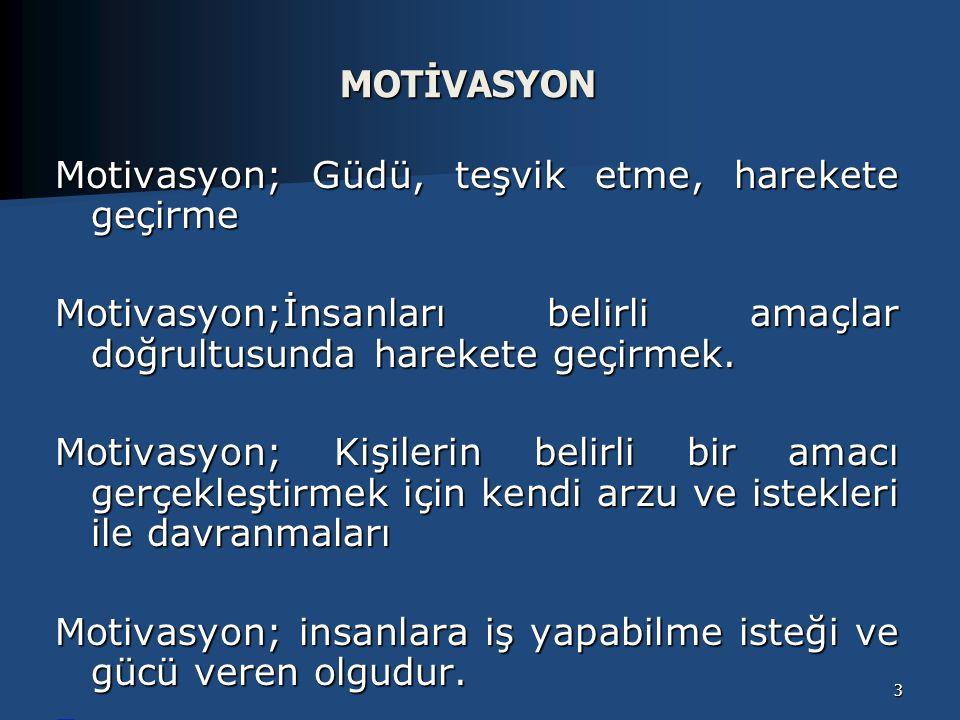 MOTİVASYON Motivasyon; Güdü, teşvik etme, harekete geçirme Motivasyon;İnsanları belirli amaçlar doğrultusunda harekete geçirmek.