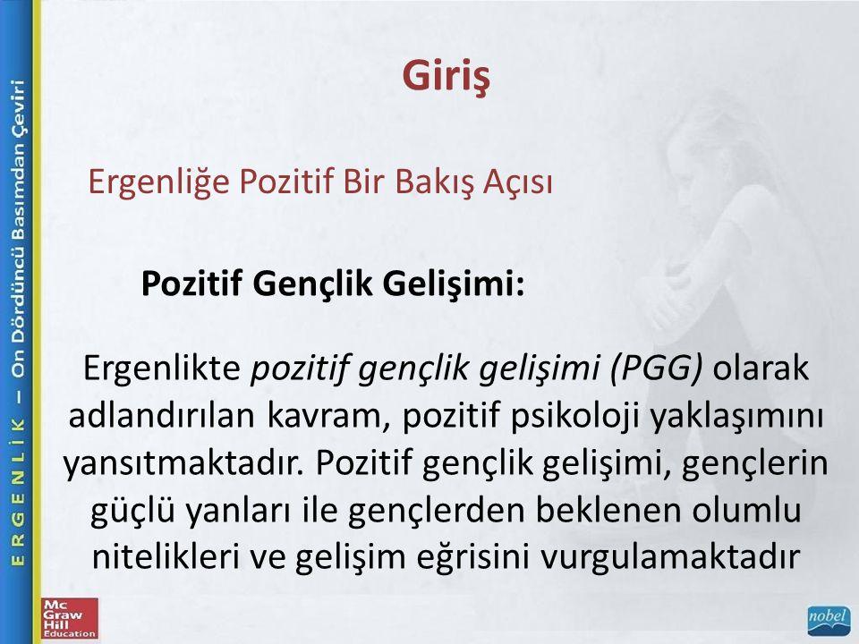 Giriş Ergenliğe Pozitif Bir Bakış Açısı Pozitif Gençlik Gelişimi: Ergenlikte pozitif gençlik gelişimi (PGG) olarak adlandırılan kavram, pozitif psikol