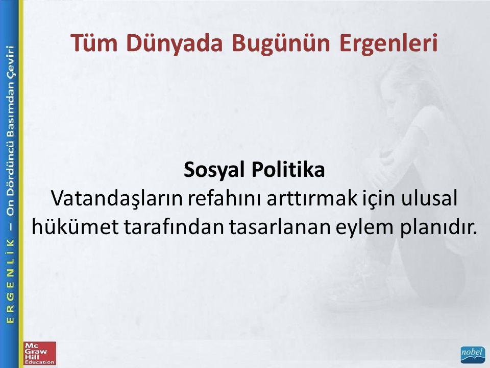 Tüm Dünyada Bugünün Ergenleri Sosyal Politika Vatandaşların refahını arttırmak için ulusal hükümet tarafından tasarlanan eylem planıdır.
