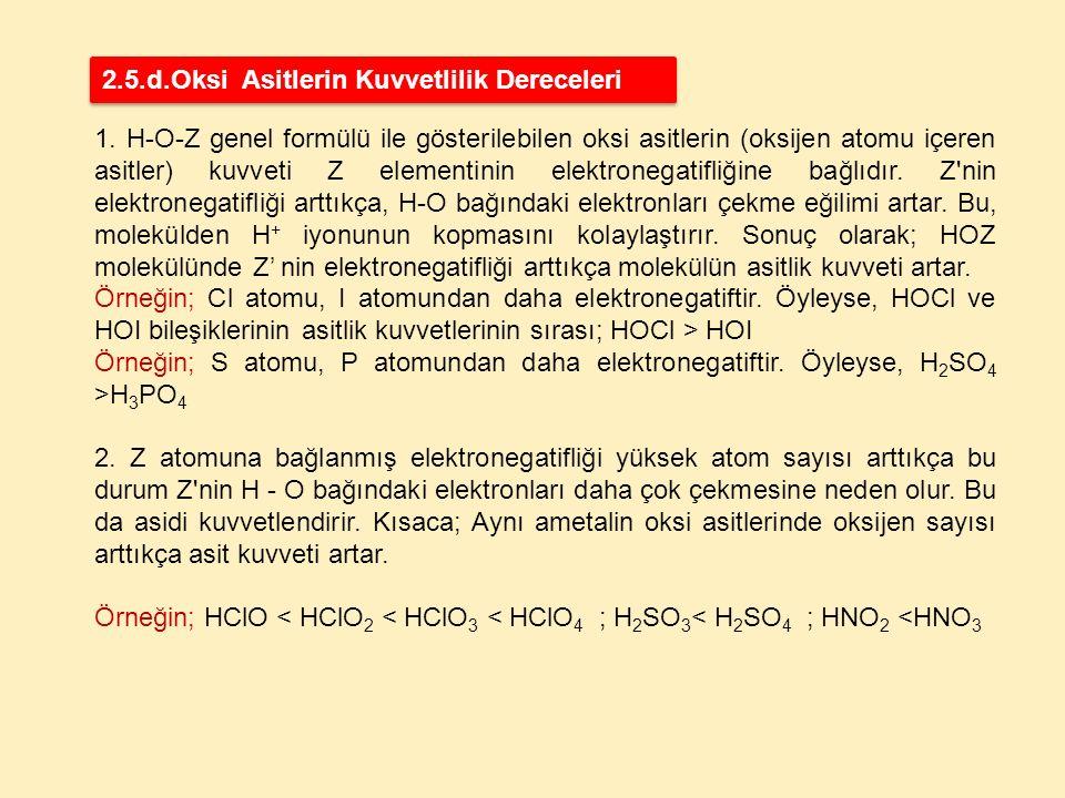 1. H-O-Z genel formülü ile gösterilebilen oksi asitlerin (oksijen atomu içeren asitler) kuvveti Z elementinin elektronegatifliğine bağlıdır. Z'nin ele