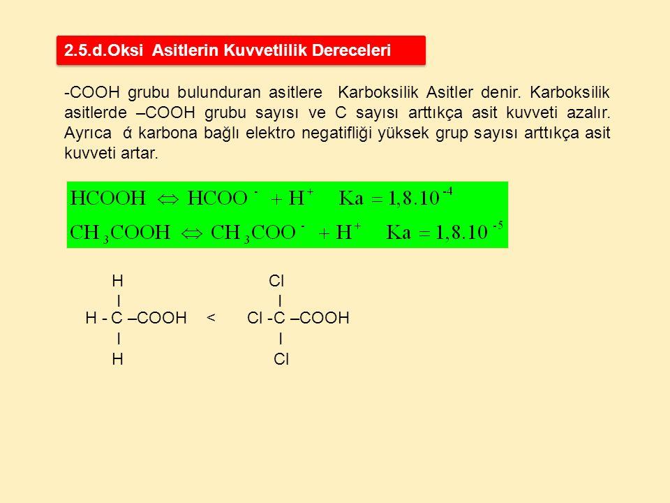 C –COOH H I H H - C –COOH Cl I Cl Cl - > 2.5.d.Oksi Asitlerin Kuvvetlilik Dereceleri -COOH grubu bulunduran asitlere Karboksilik Asitler denir. Karbok