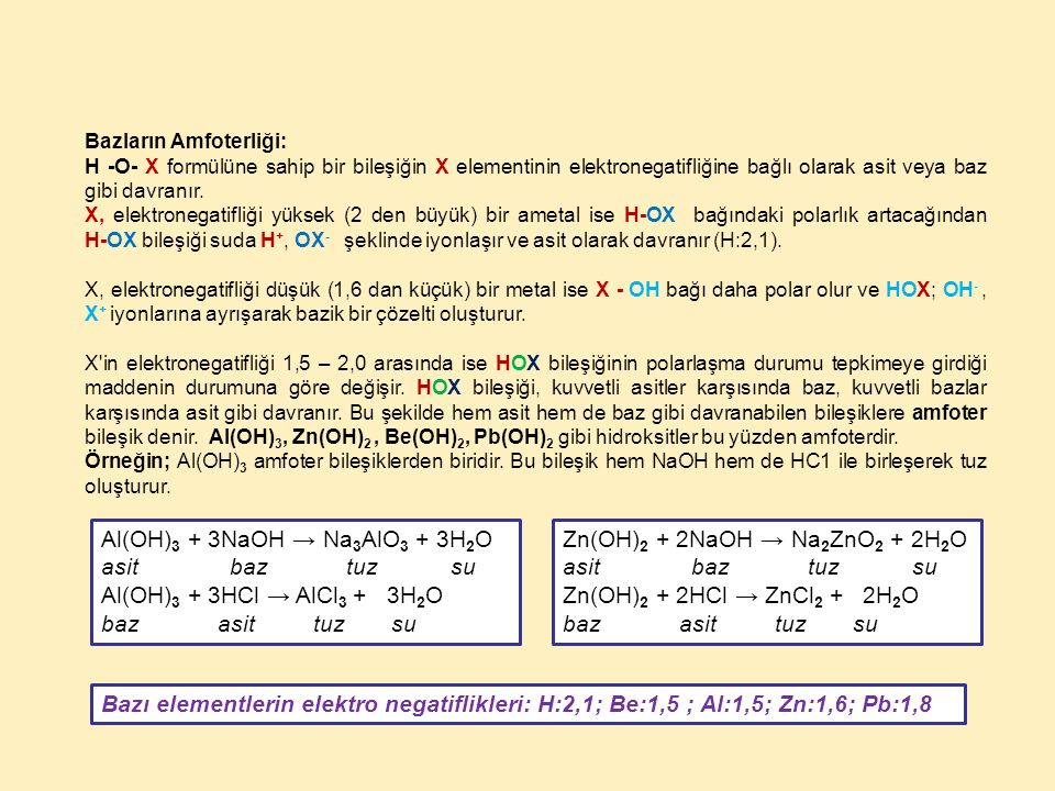 Bazların Amfoterliği: H -O- X formülüne sahip bir bileşiğin X elementinin elektronegatifliğine bağlı olarak asit veya baz gibi davranır. X, elektroneg