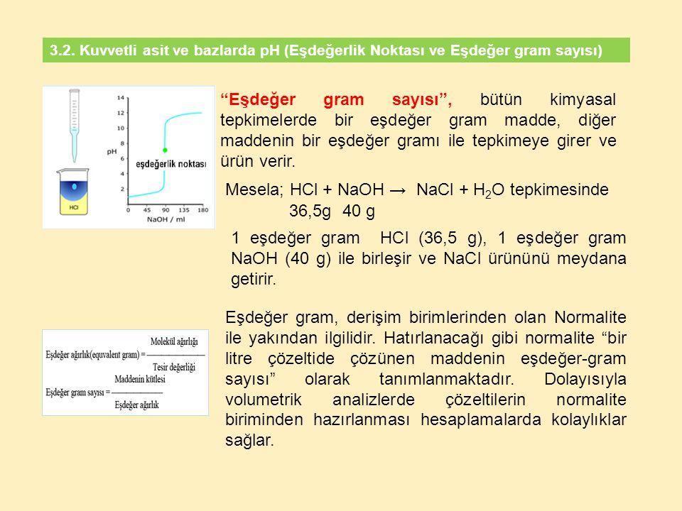 3.2. Kuvvetli asit ve bazlarda pH (Eşdeğerlik Noktası ve Eşdeğer gram sayısı) Eşdeğer gram, derişim birimlerinden olan Normalite ile yakından ilgilidi