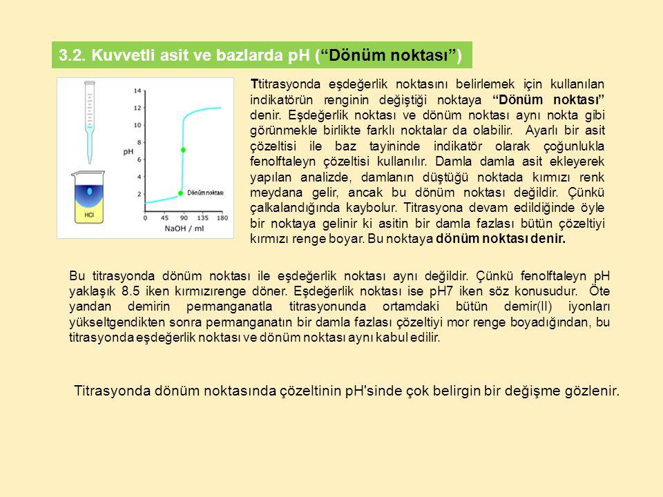 Titrasyonda dönüm noktasında çözeltinin pH'sinde çok belirgin bir değişme gözlenir. Ttitrasyonda eşdeğerlik noktasını belirlemek için kullanılan indik
