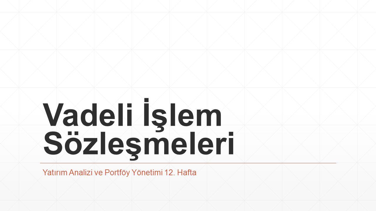 Vadeli İşlem Sözleşmeleri Yatırım Analizi ve Portföy Yönetimi 12. Hafta
