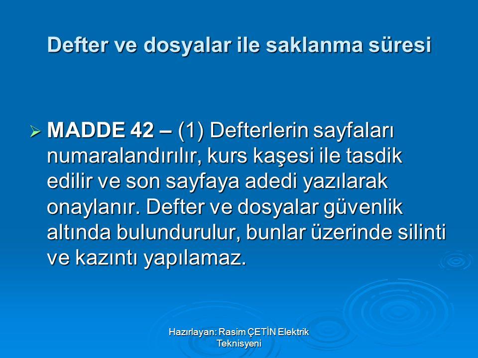Hazırlayan: Rasim ÇETİN Elektrik Teknisyeni Defter ve dosyalar ile saklanma süresi  MADDE 42 – (1) Defterlerin sayfaları numaralandırılır, kurs kaşes
