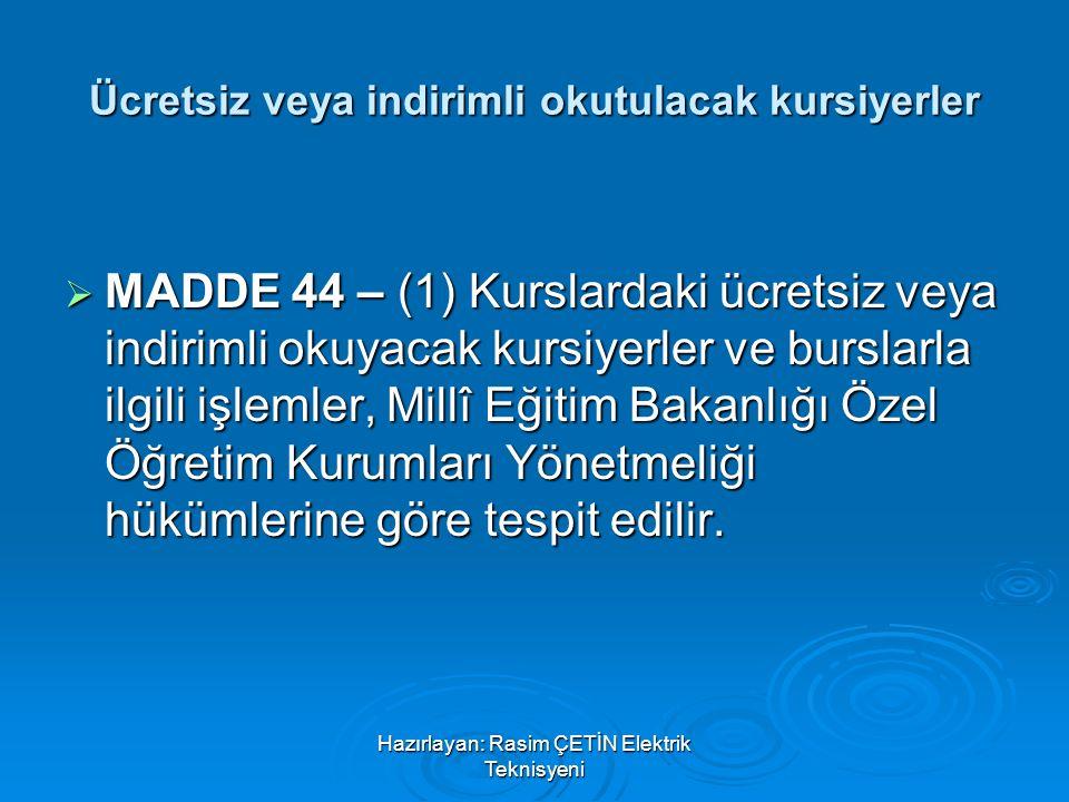 Hazırlayan: Rasim ÇETİN Elektrik Teknisyeni Ücretsiz veya indirimli okutulacak kursiyerler  MADDE 44 – (1) Kurslardaki ücretsiz veya indirimli okuyac