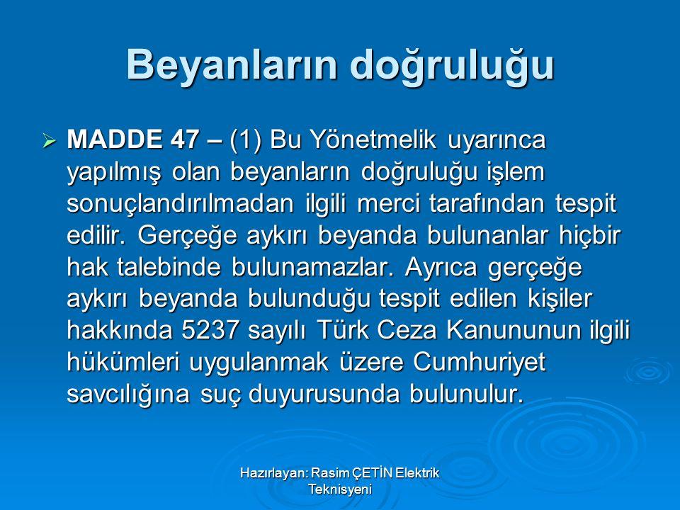 Hazırlayan: Rasim ÇETİN Elektrik Teknisyeni Beyanların doğruluğu  MADDE 47 – (1) Bu Yönetmelik uyarınca yapılmış olan beyanların doğruluğu işlem sonu
