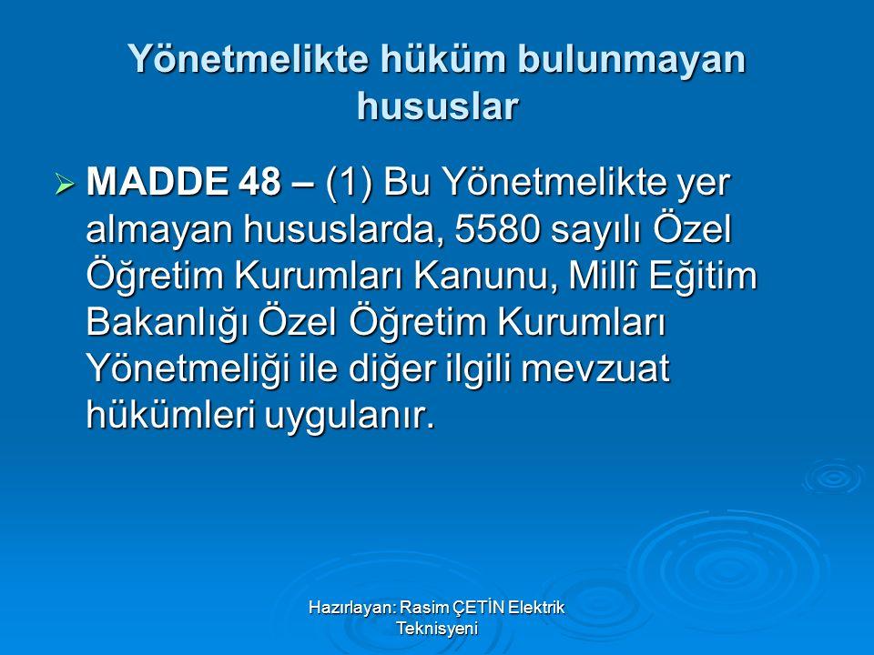 Hazırlayan: Rasim ÇETİN Elektrik Teknisyeni Yönetmelikte hüküm bulunmayan hususlar  MADDE 48 – (1) Bu Yönetmelikte yer almayan hususlarda, 5580 sayıl