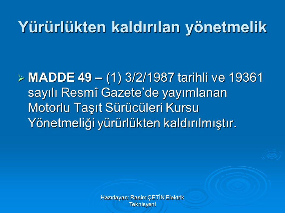 Hazırlayan: Rasim ÇETİN Elektrik Teknisyeni Yürürlükten kaldırılan yönetmelik  MADDE 49 – (1) 3/2/1987 tarihli ve 19361 sayılı Resmî Gazete'de yayıml