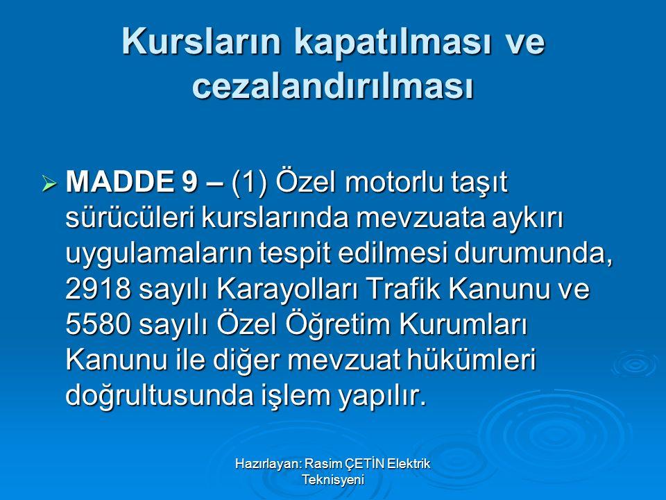 Hazırlayan: Rasim ÇETİN Elektrik Teknisyeni Kursların kapatılması ve cezalandırılması  MADDE 9 – (1) Özel motorlu taşıt sürücüleri kurslarında mevzua