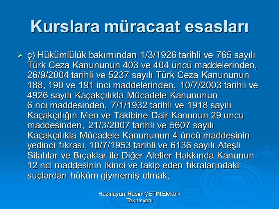 Hazırlayan: Rasim ÇETİN Elektrik Teknisyeni Kurslara müracaat esasları  ç) Hükümlülük bakımından 1/3/1926 tarihli ve 765 sayılı Türk Ceza Kanununun 4