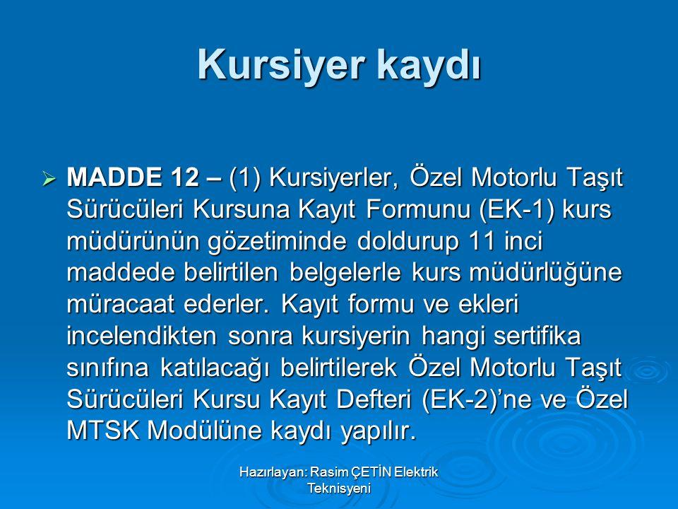 Hazırlayan: Rasim ÇETİN Elektrik Teknisyeni Kursiyer kaydı  MADDE 12 – (1) Kursiyerler, Özel Motorlu Taşıt Sürücüleri Kursuna Kayıt Formunu (EK-1) ku