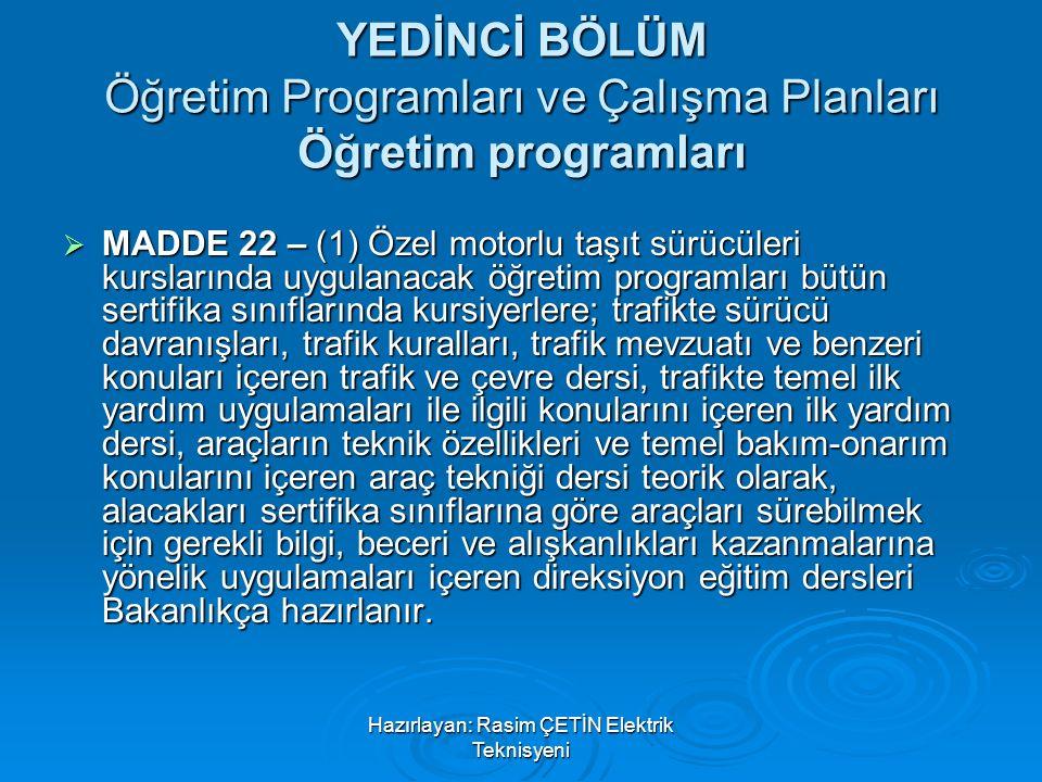 Hazırlayan: Rasim ÇETİN Elektrik Teknisyeni YEDİNCİ BÖLÜM Öğretim Programları ve Çalışma Planları Öğretim programları  MADDE 22 – (1) Özel motorlu ta