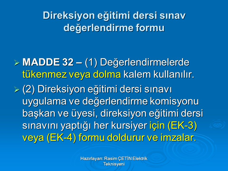 Hazırlayan: Rasim ÇETİN Elektrik Teknisyeni Direksiyon eğitimi dersi sınav değerlendirme formu  MADDE 32 – (1) Değerlendirmelerde tükenmez veya dolma