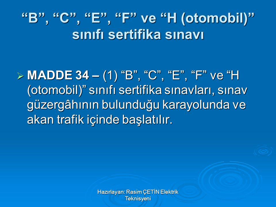 """Hazırlayan: Rasim ÇETİN Elektrik Teknisyeni """"B"""", """"C"""", """"E"""", """"F"""" ve """"H (otomobil)"""" sınıfı sertifika sınavı  MADDE 34 – (1) """"B"""", """"C"""", """"E"""", """"F"""" ve """"H (ot"""