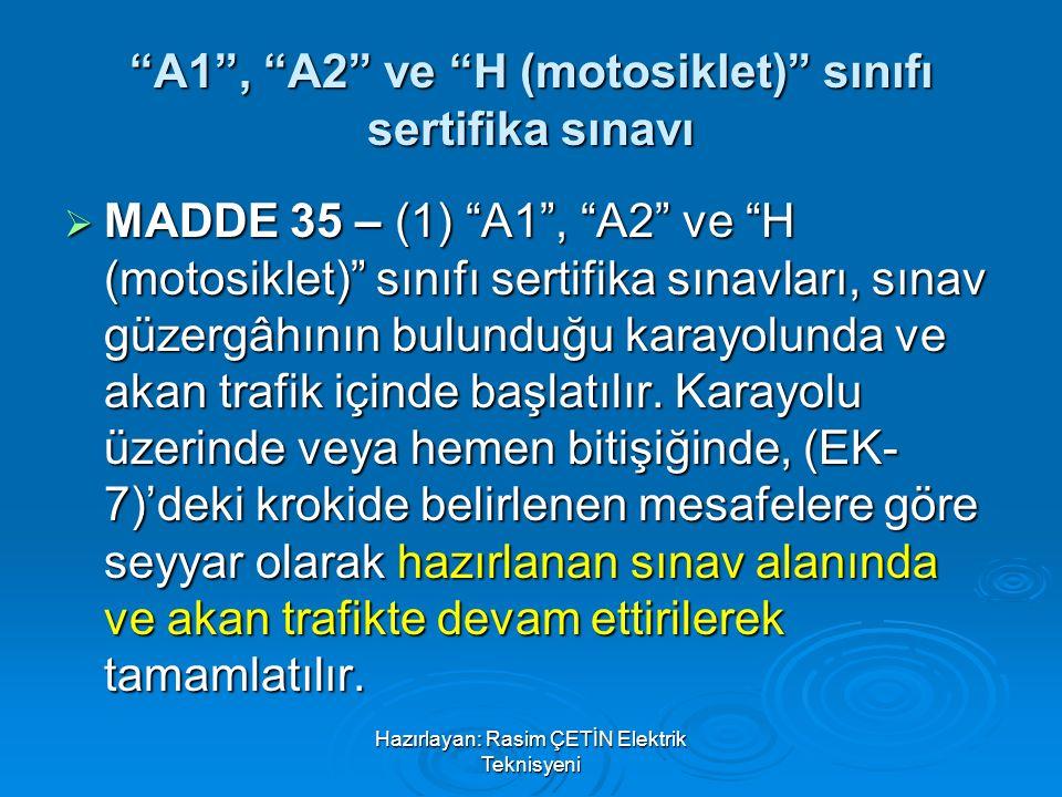 """Hazırlayan: Rasim ÇETİN Elektrik Teknisyeni """"A1"""", """"A2"""" ve """"H (motosiklet)"""" sınıfı sertifika sınavı  MADDE 35 – (1) """"A1"""", """"A2"""" ve """"H (motosiklet)"""" sın"""