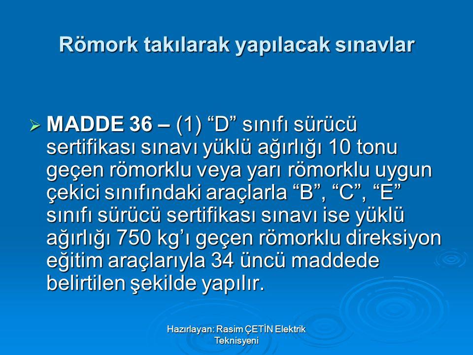 """Hazırlayan: Rasim ÇETİN Elektrik Teknisyeni Römork takılarak yapılacak sınavlar  MADDE 36 – (1) """"D"""" sınıfı sürücü sertifikası sınavı yüklü ağırlığı 1"""
