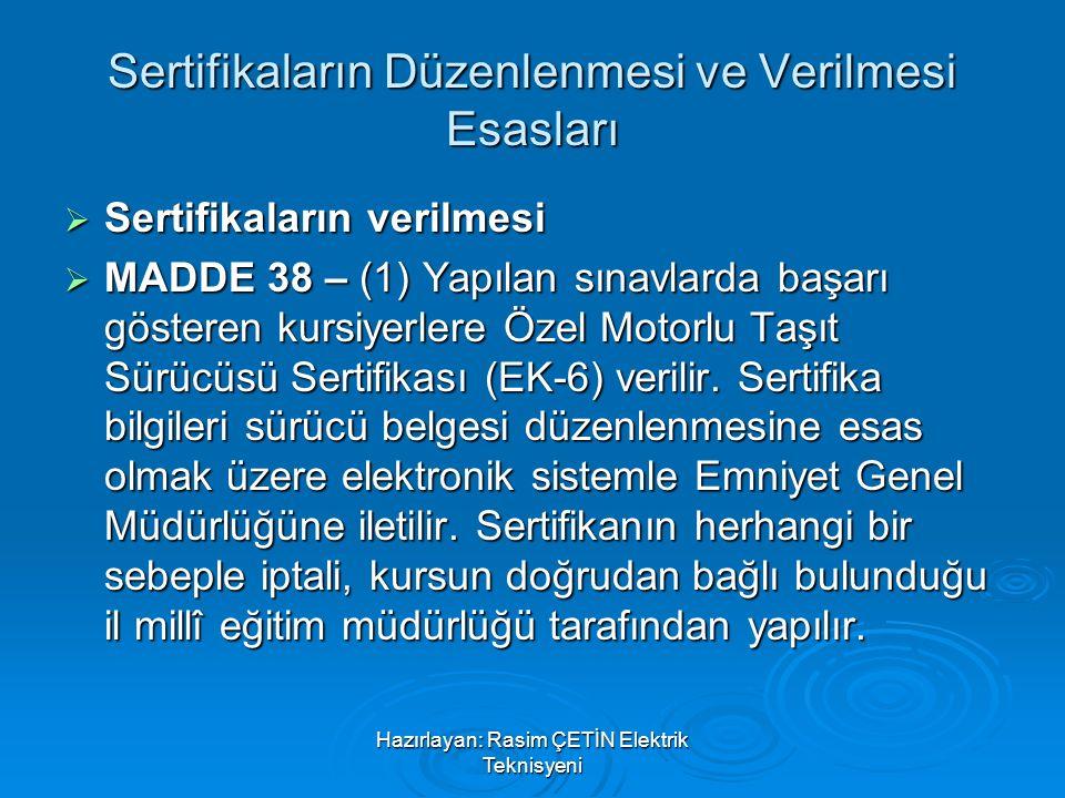 Hazırlayan: Rasim ÇETİN Elektrik Teknisyeni Sertifikaların Düzenlenmesi ve Verilmesi Esasları  Sertifikaların verilmesi  MADDE 38 – (1) Yapılan sına