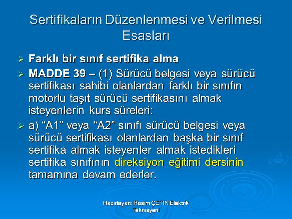 Hazırlayan: Rasim ÇETİN Elektrik Teknisyeni Sertifikaların Düzenlenmesi ve Verilmesi Esasları  Farklı bir sınıf sertifika alma  MADDE 39 – (1) Sürüc