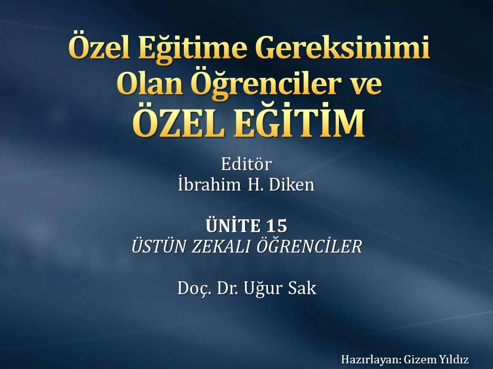 Editör İbrahim H. Diken ÜNİTE 15 ÜSTÜN ZEKALI ÖĞRENCİLER Doç. Dr. Uğur Sak Hazırlayan: Gizem Yıldız