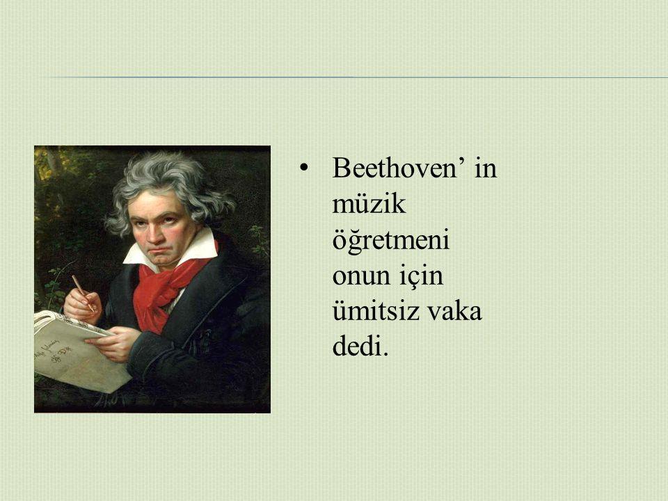Beethoven' in müzik öğretmeni onun için ümitsiz vaka dedi.