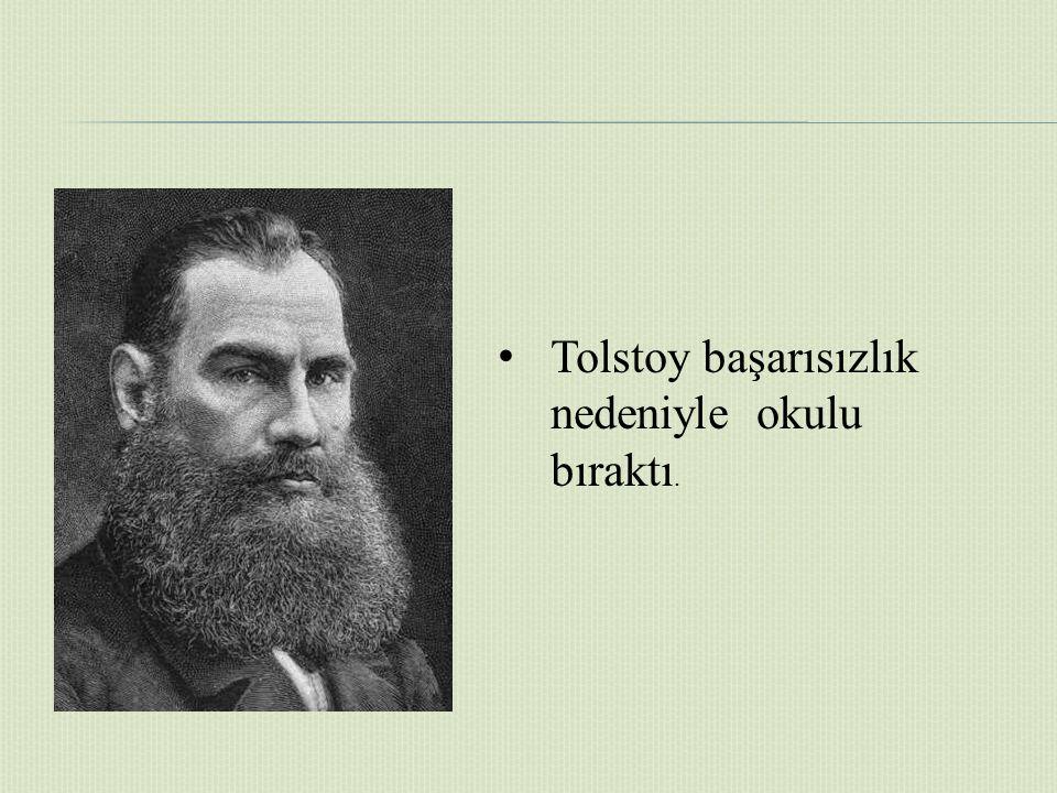 Tolstoy başarısızlık nedeniyle okulu bıraktı.