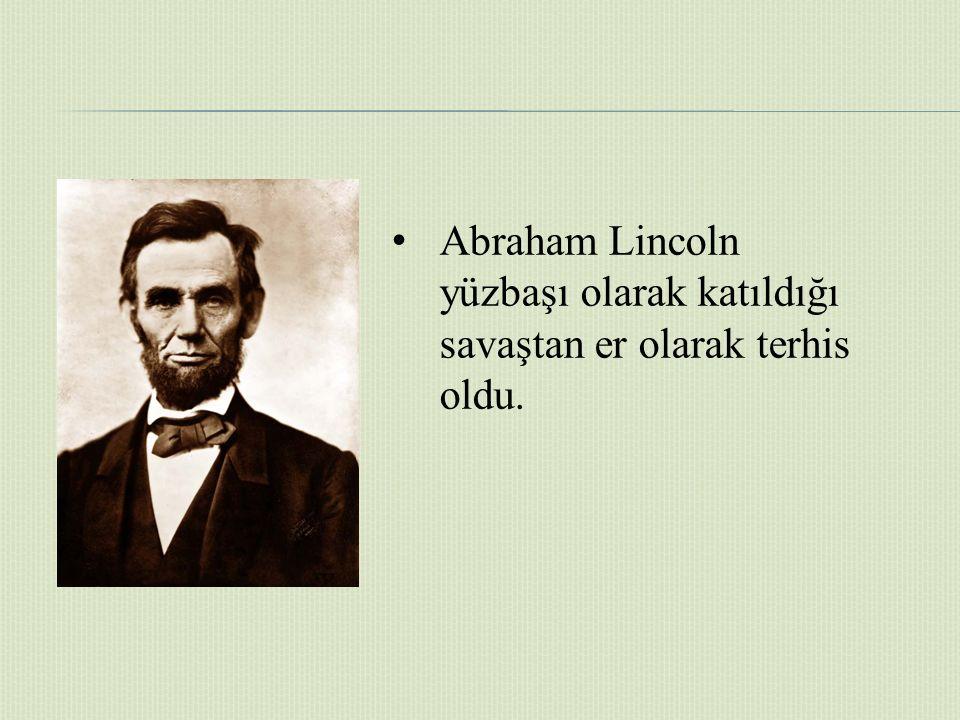 Abraham Lincoln yüzbaşı olarak katıldığı savaştan er olarak terhis oldu.
