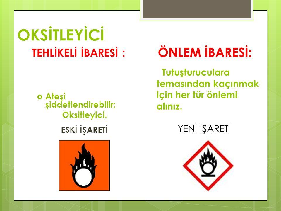 OKSİTLEYİCİ TEHLİKELİ İBARESİ :  Ateşi şiddetlendirebilir; Oksitleyici. ESKİ İŞARETİ ÖNLEM İBARESİ: Tutuşturuculara temasından kaçınmak için her tür