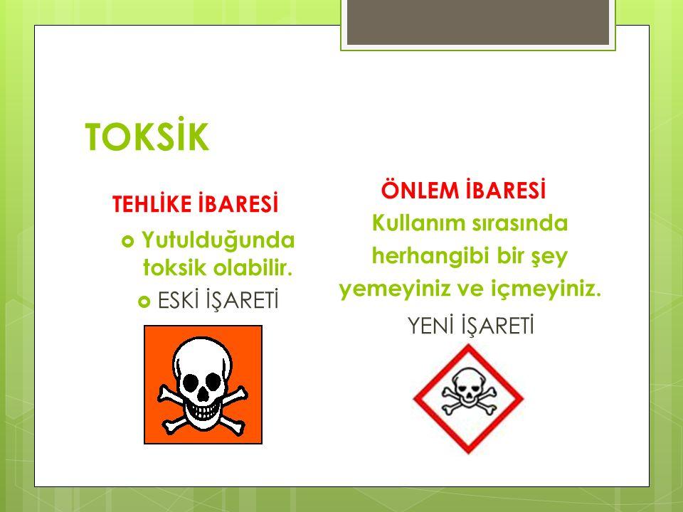 TOKSİK TEHLİKE İBARESİ  Yutulduğunda toksik olabilir.  ESKİ İŞARETİ ÖNLEM İBARESİ Kullanım sırasında herhangibi bir şey yemeyiniz ve içmeyiniz. YENİ