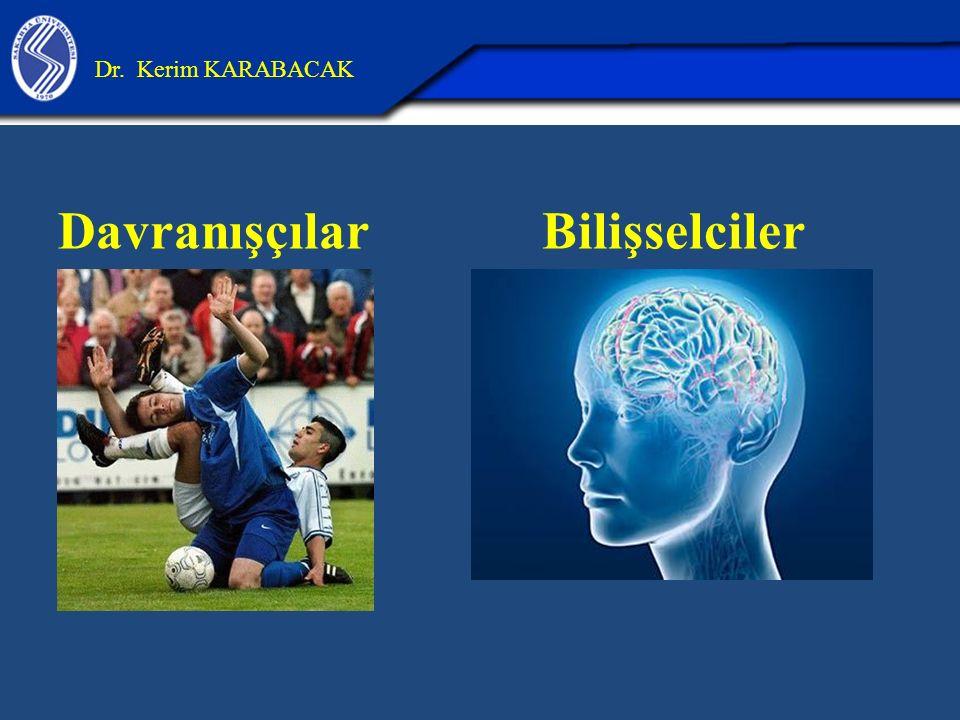 Davranışçılar Bilişselciler Dr. Kerim KARABACAK