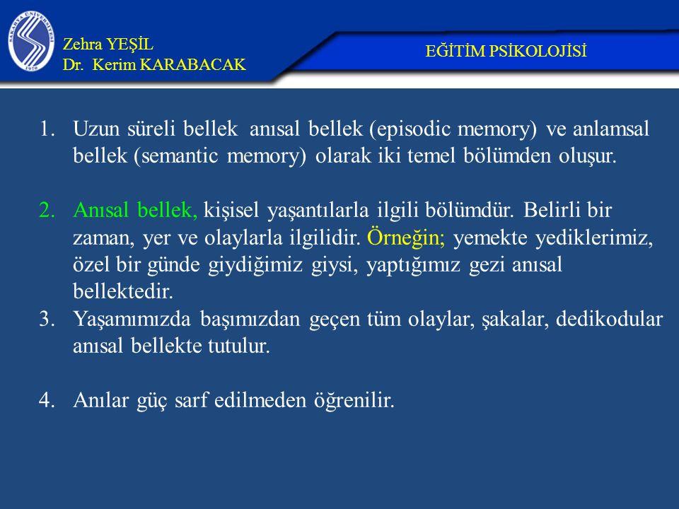 1.Uzun süreli bellek anısal bellek (episodic memory) ve anlamsal bellek (semantic memory) olarak iki temel bölümden oluşur. 2.Anısal bellek, kişisel y