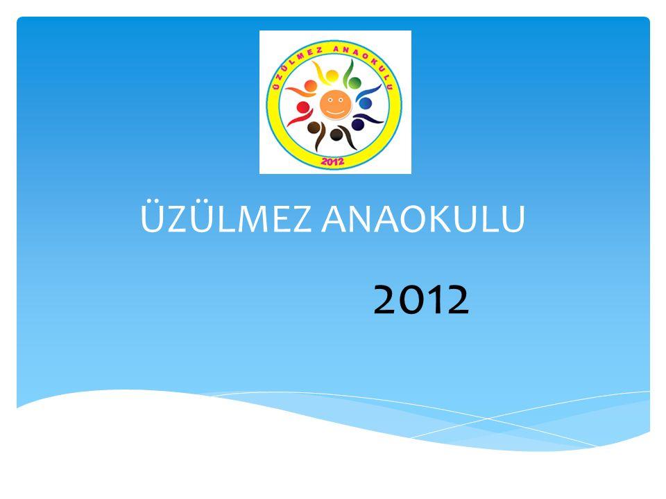 ÜZÜLMEZ ANAOKULU 2012